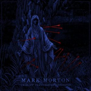 Cross Off - Mark Morton ft Chester Bennington